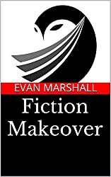 Fiction Makeover: 52 Tips to Write a Better Novel Faster from the Author of The Marshall Plan® for Novel Writing (Marshall Plan® Writing Guides)