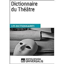 Dictionnaire du Théâtre: (Les Dictionnaires d'Universalis) (French Edition)