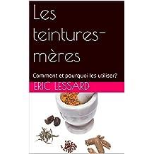 Les teintures-mères: Comment et pourquoi les utiliser? (French Edition)
