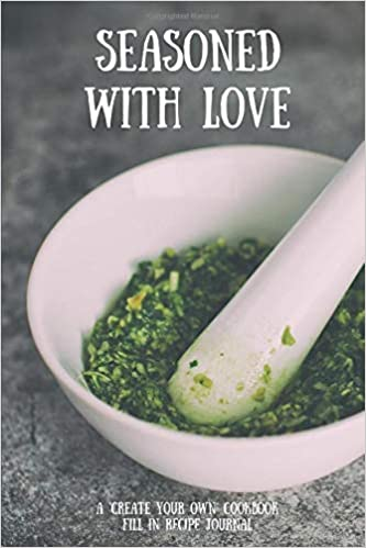 seasoned with love a create your own cookbook fill in recipe