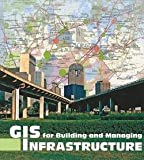 img - for GIS for Building and Managing Infrastructure (Paperback)--by Donna Celso [2009 Edition] book / textbook / text book