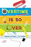 img - for Overtime Is SO Over: Leave the Office and Get Your Life Back! book / textbook / text book