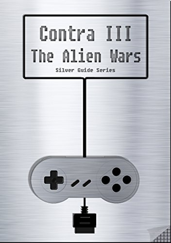 Contra III The Alien Wars Silver Guide for Super Nintendo and SNES Classic: includes full walkthrough, cheats, tips, strategy and link to the instruction manual (Silver Guides Book 10)