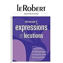 Dictionnaire d'expressions et locutions: 10 000 expressions et locutions d'hier et d'aujourd'hui