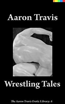 Wrestling Tales (The Aaron Travis Erotic Library Book 6) (English Edition) por [Travis, Aaron]