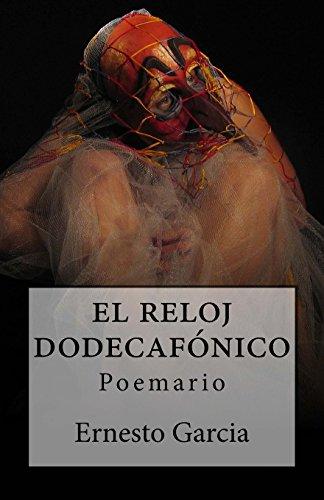 El Reloj Dodecafonico Poemario  [Garcia, Ernesto] (Tapa Blanda)