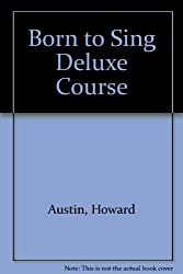Born to Sing Deluxe: Complete Vocal Training