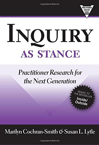 Inquiry as Stance: Practitioner Research for the Next Generation (Practitioner Inquiry Series)