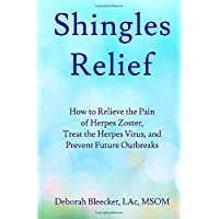 Shingles Relief: How to Relieve the Pain of Herpes Zoster, Treat the Herpes Virus...