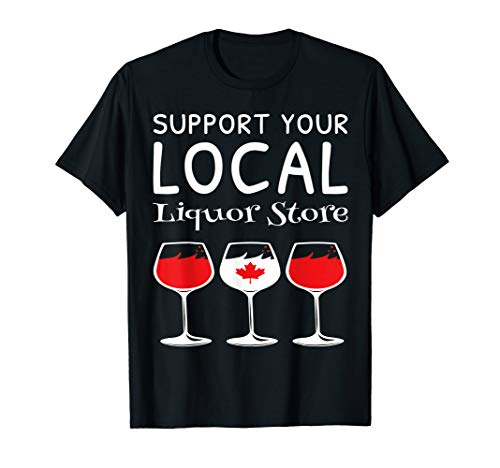Support Your Local Liquor Store Canadian Drinking Shirt