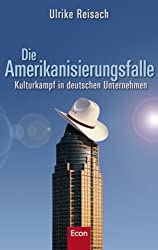Die Amerikanisierungsfalle: Kulturkampf in deutschen Unternehmen