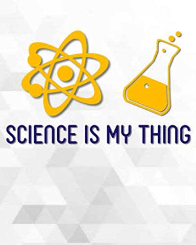 Science Is My Thing: Science Student Chemistry Laboratory Notebook for Research College High School Lab Note Wide Ruled