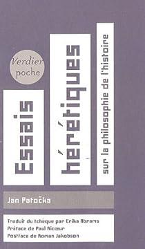 Essais hérétiques : Sur la philosophie de l'Histoire par Patocka