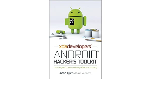 XDA Developers' Android Hacker's Toolkit: The Complete Guide to