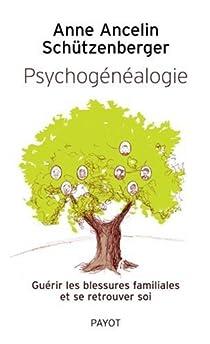Psychogénéalogie : Guérir les blessures familiales et se retrouver soi par Ancelin Schützenberger