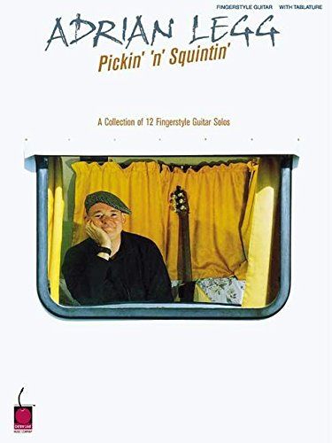 Adrian Legg - Pickin' 'n' Squintin': A Collection of 12 Fingerstyle Guitar Solos (Fingerstyle Collection)