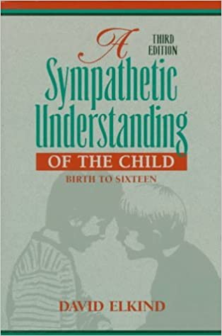 Book By David Elkind - A Sympathetic Understanding of the Child: Birth to Sixteen: 3rd (third) Edition