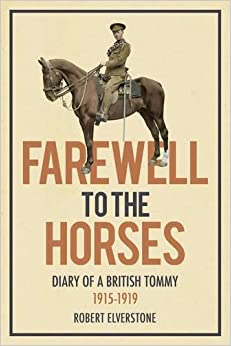 Farewell to the Horses: Diary of a British Tommy 1915-1919