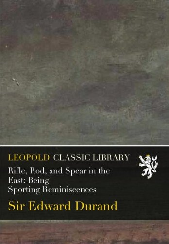 (Rifle, Rod, and Spear in the East: Being Sporting Reminiscences)