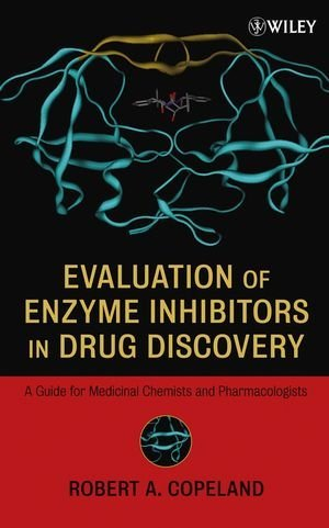 By Robert A. Copeland - Evaluation of Enzyme Inhibitors in Drug Discovery: A Guide for Medicinal Chemists and Pharmacologists