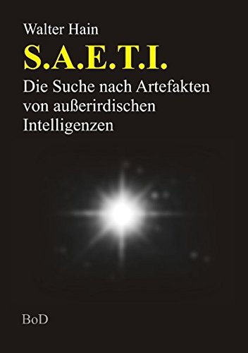 S.A.E.T.I.: Die Suche nach Artefakten von außerirdischen Intelligenzen Taschenbuch – 15. Februar 2016 Walter Hain Books on Demand 3848251418 Astronomie