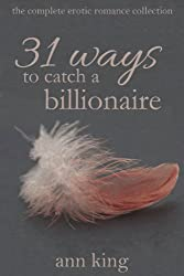 31 Ways to Catch a Billionaire (The Complete Erotic/BDSM Romance Collection)