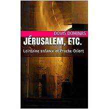Jérusalem, etc.: Lointaine enfance et Proche-Orient (French Edition)