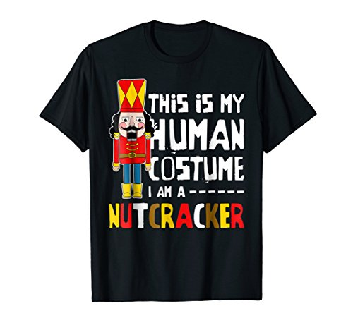 This Is My Human Costume Im A Nutcracker Soldier T-shirt