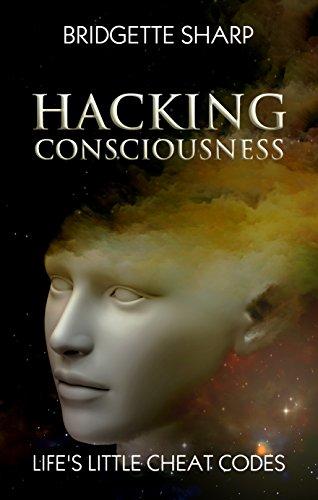 Hacking Consciousness: Life's Little Cheat Codes (An Awakening World)
