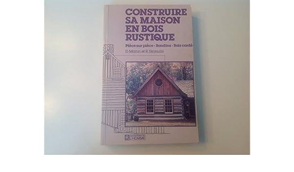 Construire Sa Maison En Bois Rustique Pièce Sur Pièce   Rondins   Bois  Cordé: Dale Mann Richard Skinulis: 9782761900553: Amazon.com: Books
