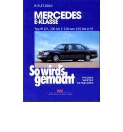 (So wird's gemacht. Mercedes E-Klasse Typ W 124, 200 bis E320 von 1/85 bis 6/95: Limousine 1985-1995, T-Modell 1985-1996, Coupe 1987-1996 (So wirds gemacht) (Paperback)(German) - Common)