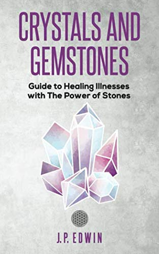 - Crystals and Gemstones: Guide to Healing Illnesses with the Power of Stones