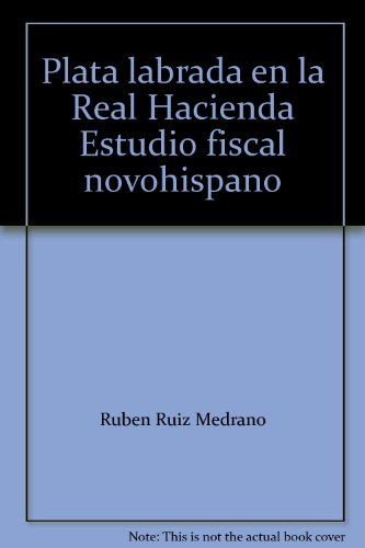 Price comparison product image Plata labrada en la Real Hacienda Estudio fiscal novohispano