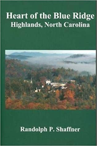 Heart of the Blue Ridge: Highlands, North Carolina by Randolph P Shaffner (2001-08-02)