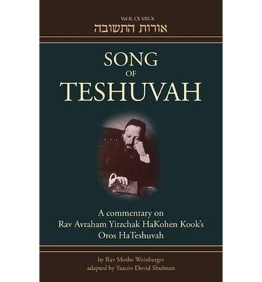 Download By Rav Moshe Weinberger Song of Teshuvah: Book Two: A Commentary on Rav Avraham Yitzchak HaKohen Kook's Oros HaTeshuvah, 2: (Bilingual) [Hardcover] pdf