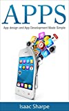 Apps: App Design and App Development Made Simple (apps, app development, app design, android, android programming, iphone, how to make apps)