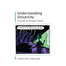 Understanding University: A Guide To Another Planet: A guide to another planet by Christine Sinclair (2006-04-01)