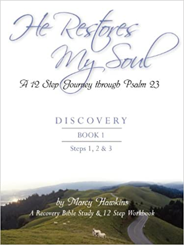 Book He Restores My Soul a 12 Step Journey Through Psalm 23 Discovery Book One