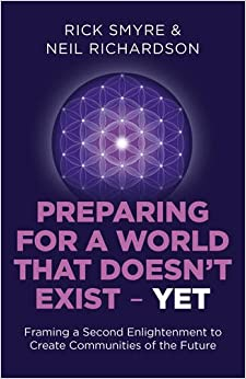 Preparing for a World that Doesn 39:t Exist - Yet: Framing a Second Enlightenment to Create Communities of the Future