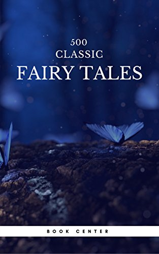 500 Classic Fairy Tales You Should Read (Book Center): Cinderella, Rapunzel, The Little Mermaid, Beauty and the Beast, Aladdin And The Wonderful Lamp... (Center Beauty Classic)