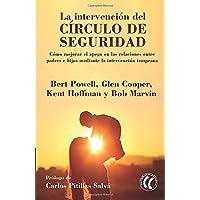 La intervención del círculo de seguridad. Cómo mejorar el apego en las relaciones entre padres e hijos mediante la…