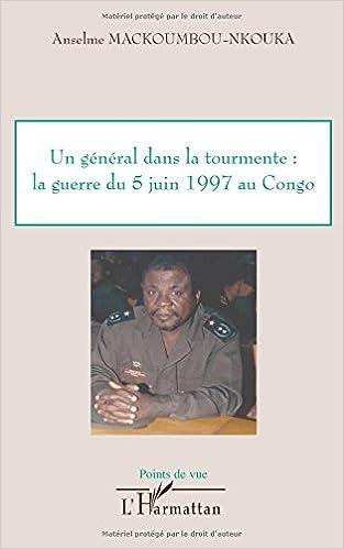 En ligne téléchargement Un général dans la tourmente : la guerre du 5 juin 1997 au Congo pdf, epub ebook