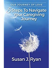 Our Journey of Love: 5 Steps to Navigate Your Care Giving Journey