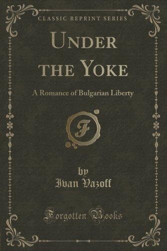 Under the Yoke: A Romance of Bulgarian Liberty (Classic (Classic Yoke)