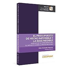 El presupuesto del hecho imponible y la base mediable (2017) (Primera edición)