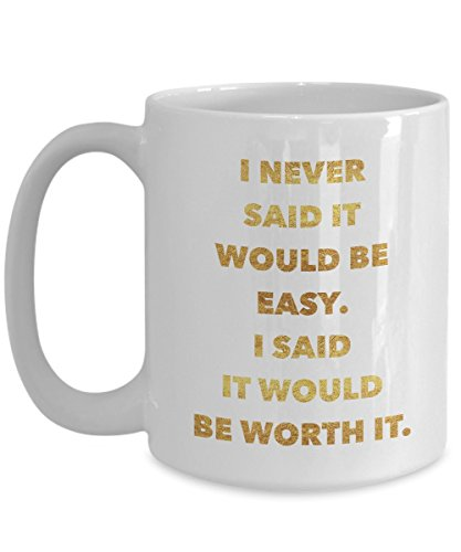 Clever Guys Costume Ideas (I never said it would be easy I said it would be worth it - Motivational - 15oz Coffee Mug - Great gift idea for BFF/Friend/Coworker/Boss/Secret Santa/birthday/Husband/Wife/Girl/Boy (White))