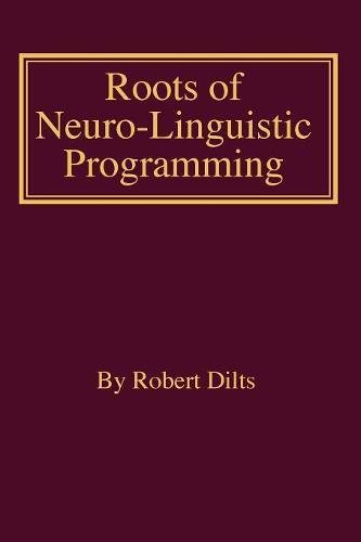 Roots of Neuro-Linguistic Programming by Dilts Strategy Group