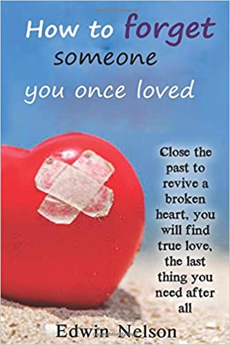 Amazoncom How To Forget Someone You Once Loved Close The Past To