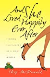 Image of And She Lived Happily Ever After: Finding Fulfillment as a Single Woman