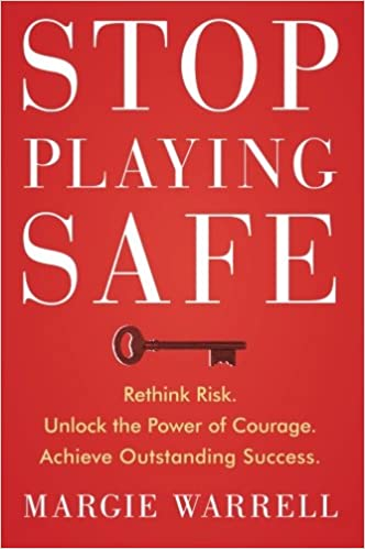 Stop Playing Safe Rethink Risk Unlock The Power Of Courage